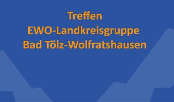 Treffen der EWO-Landkreisgruppe Bad Tölz-Wolfratshausen